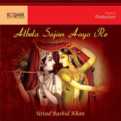Albela Sajan Aayo Re by Rashid Khan on Spotify