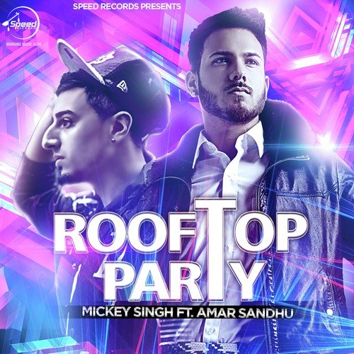 Sakhiya Song 320kbps Panjbi: Rooftop Party Song By Mickey Singh And Amar Sandhu From