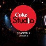 """Listen to """"Coke Studio Season 7 Episode 3"""" songs online"""