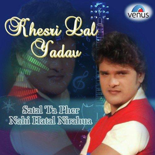 ... - Satal Ta Pher Nahi Hatal Nirahua, Download MP3 or Play Online Now