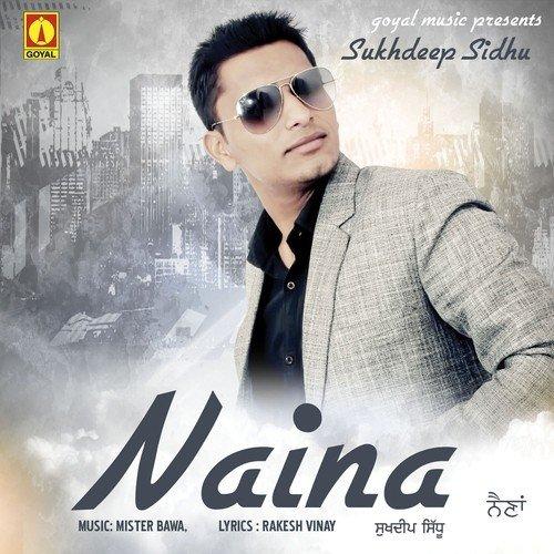 Naina Song By Sukhdeep Sidhu From Naina, Download MP3 Or