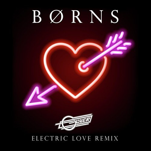 Love Mashup Songs Download: Electric Love (Oliver Remix) Song By BØRNS From Electric