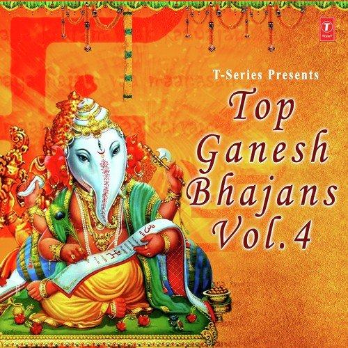Top Ganesh Bhajans Vol 4 Top Ganesh Bhajans Vol 4
