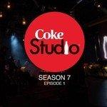 """Listen to """"Coke Studio Season 7 Episode 1"""" songs online"""