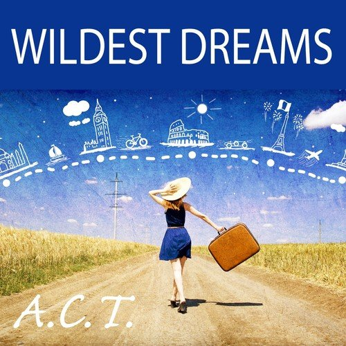 Wildest Dreams Song By A.C.T. From Wildest Dreams, Download MP3 or Play Online Now