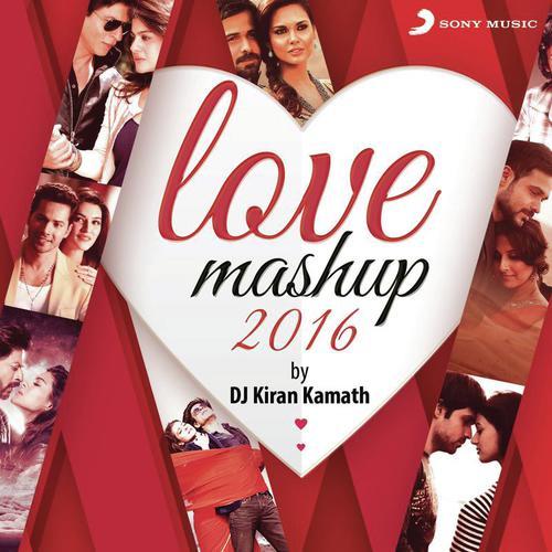 Love Mashup 2018 Hindi Romantic Songs Mp3 Download: Love Mashup 2016 (By Kiran Kamath) Song By Jeet Gannguli