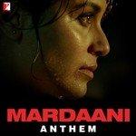 "Listen to ""Mardaani Anthem"" songs online"