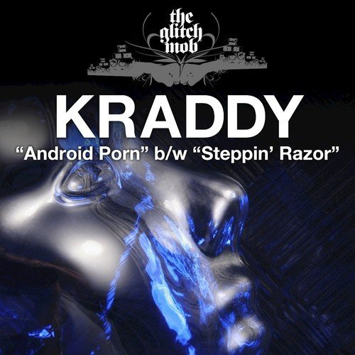 Android Porn / Steppin' Razor - Single by Kraddy - Download