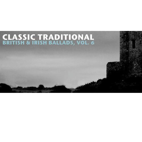 Classic Traditional British & Irish Ballads, Vol  6 by Mary