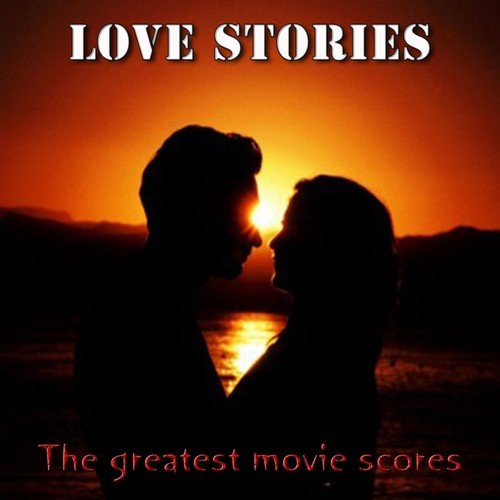 Love Stories The Greatest Movie Scores Songs