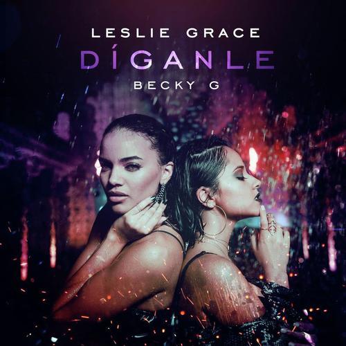 Listen to Díganle Songs by Leslie Grace, Becky G - Download Díganle