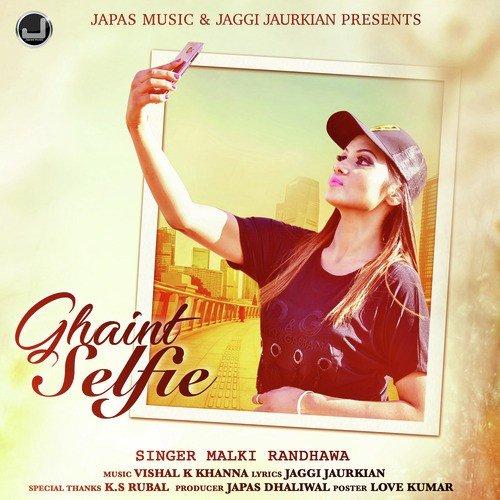 Listen to Ghaint Selfie Songs by Malki Randhawa - Download