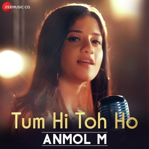 Listen to Tum Hi Toh Ho Songs by Anmol M - Download Tum Hi