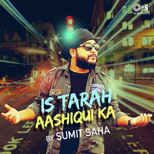 Is Tarah Aashiqui Ka By Sumit Saha