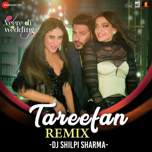 Tareefan Remix By Dj Shilpi Sharma (Veere Di Wedding) (Full