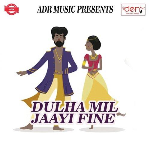 Dulha Mil Jaayi Fine