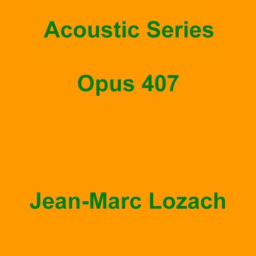 Acoustic Series Opus 407 (Full Song) - Jean-Marc Lozach - Download or Listen Free - JioSaavn
