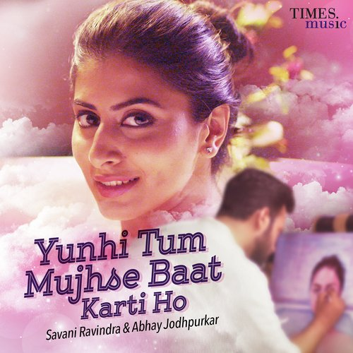 Listen to Yunhi Tum Mujhse Baat Karti Ho Songs by Abhay