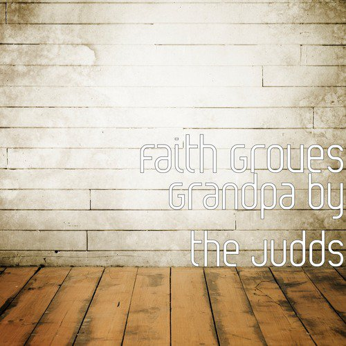 Grandpa By The Judds Song - Download Grandpa by the Judds