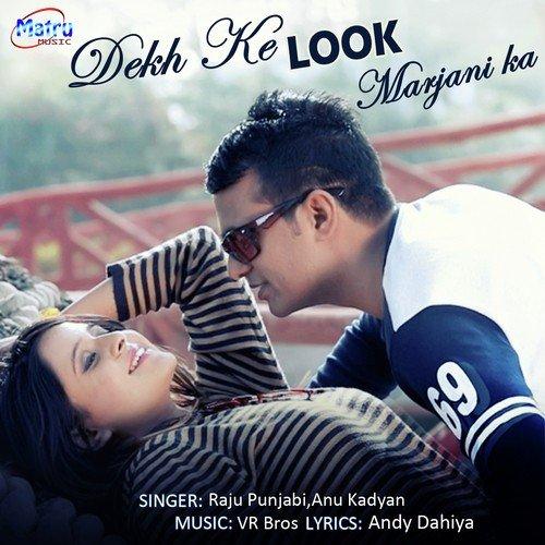 Dekh Ke Look Marjani Ka (Full Song) - Raju Punjabi, Annu