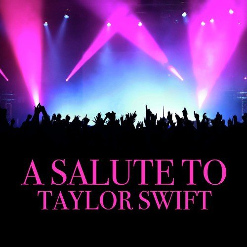 A Salute To Taylor Swift Songs