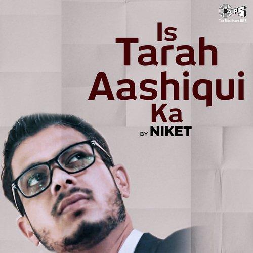 Is Tarah Aashiqui Ka by Niket