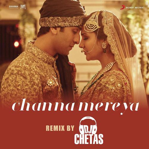 "Channa Mereya (Remix By DJ Chetas) [From ""Ae Dil Hai Mushkil ..."