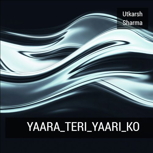 Listen To Yaara Teri Yaari Ko Songs By Utkarsh Sharma Download