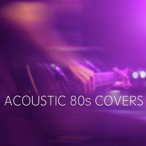 Acoustic 80s Covers Songs