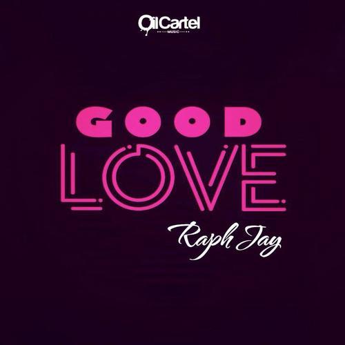 Good Love - Raph Jay - Download or Listen Free Online - Saavn