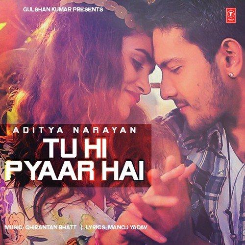 Listen to Tu Hi Pyaar Hai Songs by Aditya Narayan