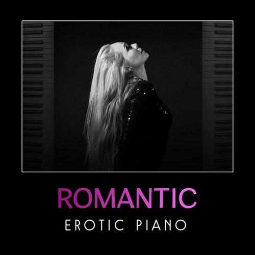 Romantic Erotic Piano – Sensual Erotic Jazz, Love Making