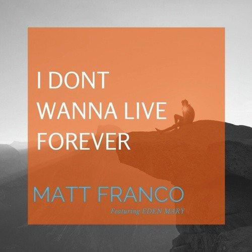 I Don't Wanna Live Forever Lyrics - Matt Franco - Only on