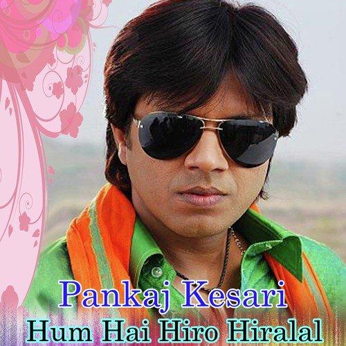 Pankaj Kesari - Hum Hai Hiro Hiralal