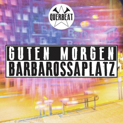 Guten Morgen Barbarossaplatz Lyrics Guten Morgen