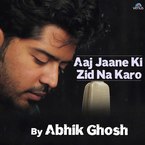Lyrics aaj jaane ki zid na karo songs about aaj jaane ki ...