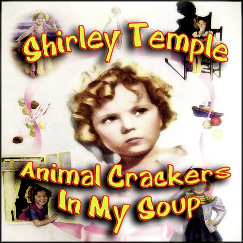 Animal Crackers In My Soup Re Mastered Lyrics Shirley Temple