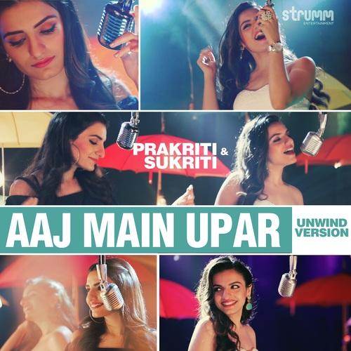 Aaj Main Upar - Unwind Version