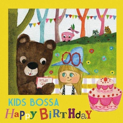 KIDS BOSSA - Happy Birthday by KIDS BOSSA - Download or