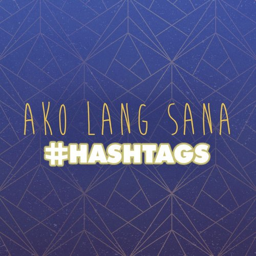 Ako Lang Sana (Full Song) - Hashtags - Download or Listen
