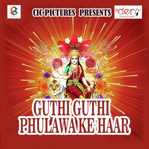 Guthi Guthi Phulawa Ke Haar