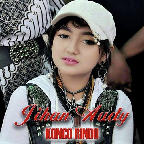 Listen To Konco Rindu Songs By Jihan Audy Download Konco Rindu