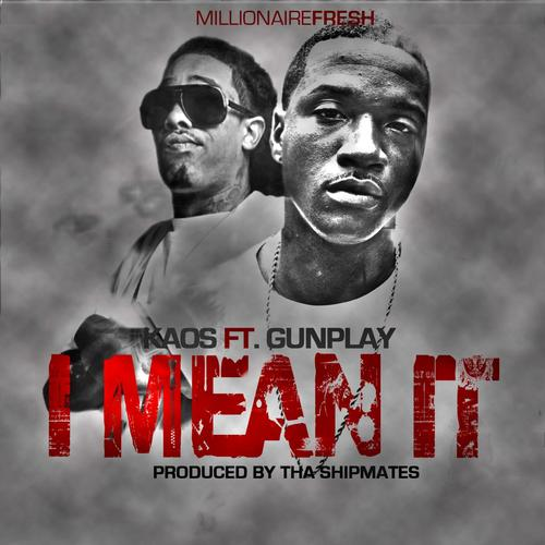 I Mean It (feat  Gunplay) (Full Song) - Kaos - Download or Listen