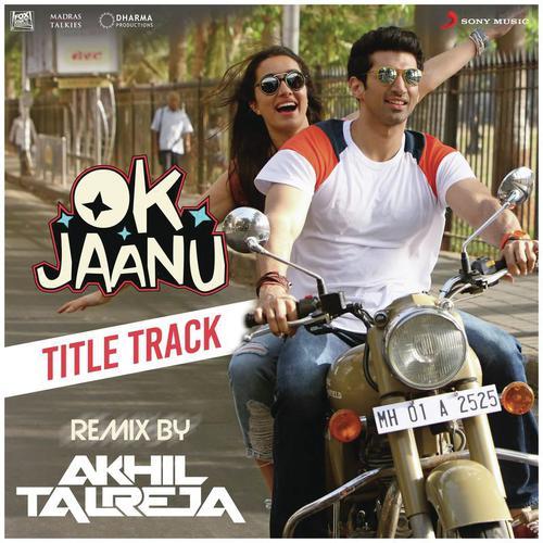 Ok Jaanu (Remix By DJ Akhil Talreja) [From