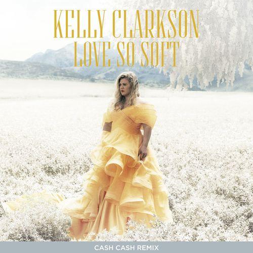 Love So Soft (Cash Cash Remix) Lyrics - Kelly Clarkson - Only on