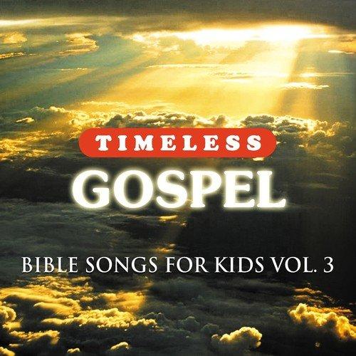 Timeless Gospel Bible Songs For Kids Vol 3 Songs