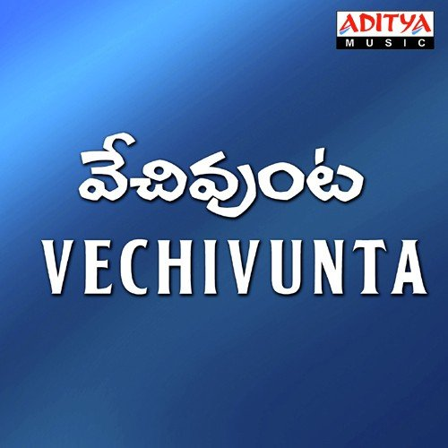 vechivunta telugu songs