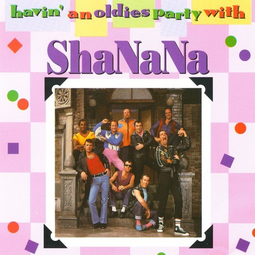 Havin' An Oldies Party With Sha Na Na Songs