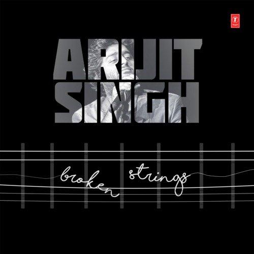 Arijit Singh Broken Strings