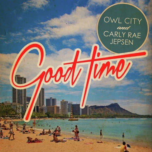 Listen to Good Time Songs by Owl City, Carly Rae Jepsen